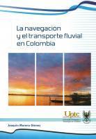 Cubierta para La navegación y el transporte fluvial en Colombia