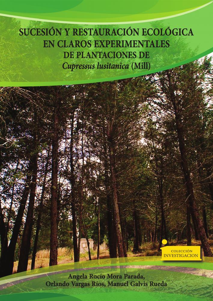 Cubierta para Sucesión y restauración ecológica en claros experimentales de plantaciones de Cupressus lusitanica (Mill)