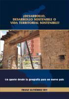 Cubierta para ¿Desarrollo, desarrollo sostenible o vida territorial sostenible? Un aporte desde la geografía para un nuevo país