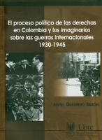 Cubierta para El proceso político de las derechas en Colombia y los imaginarios sobre las guerras internacionales 1930-1945: La guerra con el Perú, la guerra civil española y la Segunda guerra mundial, el ascenso del fascismo y la construcción del discurso del odio