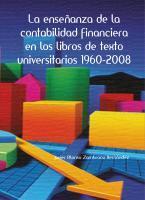 Cubierta para La enseñanza de la contabilidad financiera en los libros de texto universitarios 1960-2008
