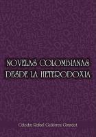 Cubierta para Novelas Colombianas desde la Heterodoxia: Cátedra Rafael Gutiérrez Girardot