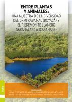 Cubierta para Entre plantas y animales: una muestra de la diversidad del DRMI Rabanal (Boyacá) y el Piedemonte Llanero Sabanalarga (Casanare)